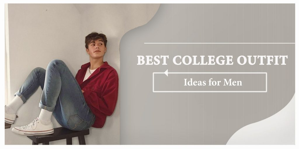 Best College Outfit Ideas for Men